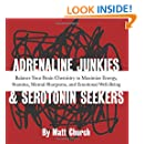 Adrenaline Junkies and Serotonin Seekers: Balance Your Brain Chemistry to Maximize Energy, Stamina, Mental Sharpness, and Emotional Well-Being
