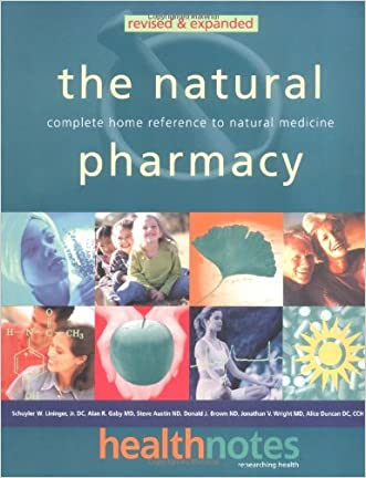 The Natural Pharmacy: Complete Home Reference to Natural Medicine written by Schuyler W. Lininger J.R.  D.C.