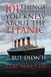 101 Things You Thought You Knew about the Titanic-- But Didn't!