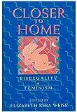 Closer to Home: Bisexuality & Feminism (Women's Studies/Gay Studies)