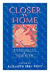 Closer to Home: Bisexuality and Femin...