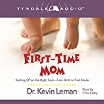 First-Time Mom: Getting Off on the Right Foot from Birth to First Grade | Kevin Leman