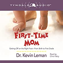 First-Time Mom: Getting off on the Right Foot From Birth to First Grade (       UNABRIDGED) by Kevin Leman Narrated by Chris Fabry