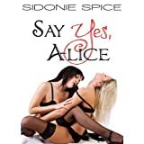 Say Yes, Alice - Lesbian M�nage Erotica (Girlfriends Next Door)by Sidonie Spice