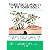 Make More Money with Your Book: Part IV: Advertising, PR, and the Social Media | Gini Graham Scott PhD