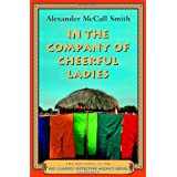 In the Company of Cheerful Ladies: A No. 1 Ladies' Detective Agency Novel (6) (No. 1 Ladies Detective Agency) ~ Alexander Mccall Smith