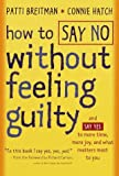 img - for By Patti Breitman How to Say No Without Feeling Guilty: And Say Yes to More Time, More Joy, and What Matters Most to Y (1st Frist Edition) [Hardcover] book / textbook / text book