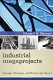 img - for By Edward W. Merrow Industrial Megaprojects: Concepts, Strategies, and Practices for Success (1st Edition) book / textbook / text book