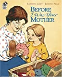 Before I Was Your Mother (0152058427) by Lasky, Kathryn