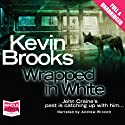 Wrapped in White (       UNABRIDGED) by Kevin Brooks Narrated by Andrew Wincott