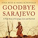 Goodbye Sarajevo: A True Story of Courage, Love and Survival (       UNABRIDGED) by Hana Schofield, Atka Reid Narrated by Bernadette Dunne