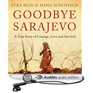 Goodbye Sarajevo: A True Story of Courage, Love and Survival (Unabridged)