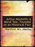 img - for Arthur Monteith; A Moral Tale, Founded on an Historical Fact book / textbook / text book