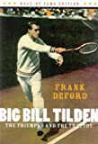 Big Bill Tilden: The Triumphs and the Tragedy (Hall of Fame Edition)