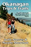 img - for Okanagan Trips & Trails: A Guide to Backroads and Hiking Trails book / textbook / text book