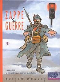 Zappe la guerre - 1914-1918 la première des guerres par Pef