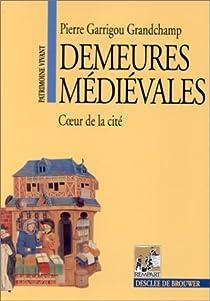 Demeures médiévales: Coeur de la cité par Garrigou Grandchamp