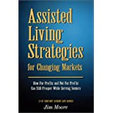 Assisted Living Strategies for Changing Markets ~ Jim Moore