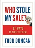 Who Stole My Sale?: 23 Ways to Close the Deal (1404104097) by Duncan, Todd