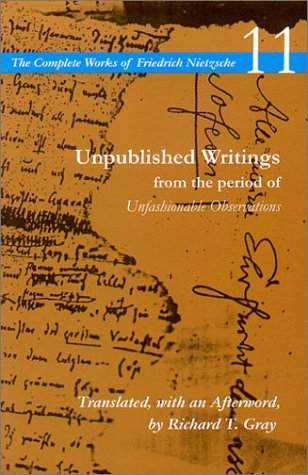 Unpublished Writings from the period of Unfashionable Observations: Volume 11 (The Complete Works of Friedrich Nietzsche)