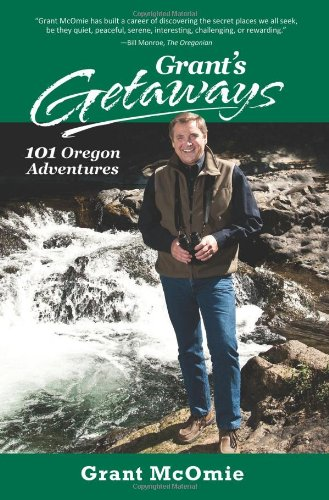 Grant's Getaways: 101 Oregon Adventures PDF