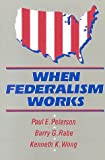 When Federalism Works