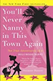 Youll Never Nanny in This Town Again: The True Adventures of a Hollywood Nanny