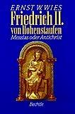 Friedrich II. von Hohenstaufen. Messias oder Antichrist