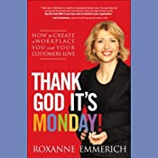 Thank God It's Monday: How to Create a Workplace You and Your Customers Love | [Roxanne Emmerich]
