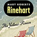 The Yellow Room (       UNABRIDGED) by Mary Roberts Rinehart Narrated by Liza Ross