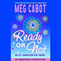 Ready or Not: An All-American Girl Novel (       UNABRIDGED) by Meg Cabot Narrated by Ariadne Meyers