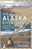 Alaska River Guide: Canoeing, Kayaking, and Rafting in the Last Frontier (Canoeing & Kayaking Guides - Menasha)