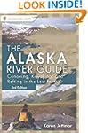 Alaska River Guide: Canoeing, Kayakin...