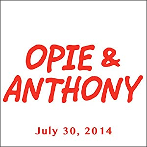 Opie & Anthony, Chris Distefano, Bobby Slayton, and Joe Matarese, July 30, 2014 Radio/TV Program