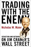 Image of Trading with the Enemy: Seduction and Betrayal on Jim Cramer's Wall Street
