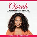 Oprah: 40 Inspirational Life Lessons And Powerful Wisdom From Oprah Winfrey (       UNABRIDGED) by Entrepreneur Publishing, Scarlett Johnson Narrated by Hillary Hawkins