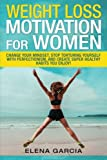Weight Loss Motivation for Women: Change Your Mindset, Stop Torturing Yourself with Perfectionism, and Create Super Healthy Habits You Enjoy! (Motivation, Weight Loss Motivation, Self Love) (Volume 1)