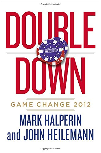 Double Down: Game Change 2012, by Mark Halperin, John Heilemann