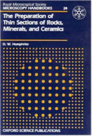 The Preparation Of Thin Sections Of Rocks, Minerals, And Ceramics (Microscopy Handbooks)