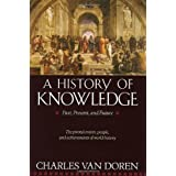 A History of Knowledge: Past, Present, and Future ~ Charles Van Doren