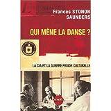 Qui m�ne la danse ? La CIA et la Guerre froide culturellepar Frances Stonor Saunders