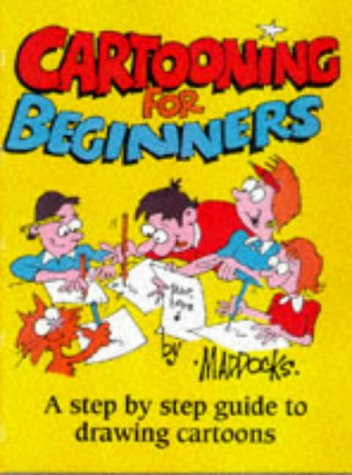 Cartooning for Beginners: A Step by Step Guide to Drawing Cartoo