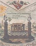 echange, troc Collectif - Fraternité et progrès : Trois siècles de Franc-Maçonnerie en Sarthe