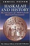 Haskalah and History: The Emergence of a Modern Jewish Historical Consciousness (Littman Library of Jewish Civilization)
