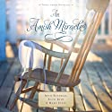 An Amish Miracle: Three Amish Novellas Audiobook by Beth Wiseman, Ruth Reid, Mary Ellis Narrated by Rebecca Gallagher