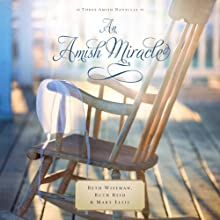 An Amish Miracle: Three Amish Novellas (       UNABRIDGED) by Beth Wiseman, Ruth Reid, Mary Ellis Narrated by Rebecca Gallagher