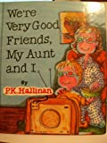 We're Very Good Friends, My Aunt and I (P.K. Hallinan's We're Very Good Friends Books) (0516036556) by Hallinan, P. K.