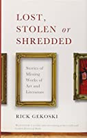 Lost, Stolen or Shredded: Stories of Missing Works of Art and Literature