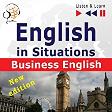 English in Situations: Business English - New Edition - 16 Topics - Proficiency level B2 (Listen & Learn) Audiobook by Dorota Guzik, Joanna Bruska Narrated by  Maybe Theatre Company