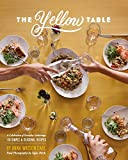 The Yellow Table: A Celebration of Everyday Gatherings (110 Simple & Seasonal Recipes)